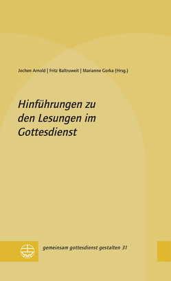 Hinführungen zu den Lesungen im Gottesdienst von Arnold,  Jochen, Baltruweit,  Fritz, Gorka,  Marianne