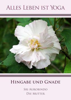 Hingabe und Gnade von Aurobindo,  Sri, Mutter,  Die (d.i. Mira Alfassa)