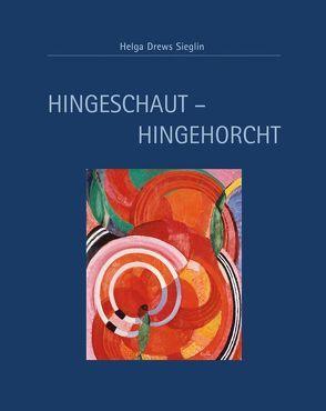 Hingeschaut – Hingehorcht von Drews Sieglin,  Helga