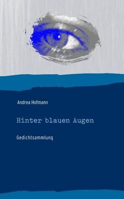 Hinter blauen Augen von Hofmann,  Andrea