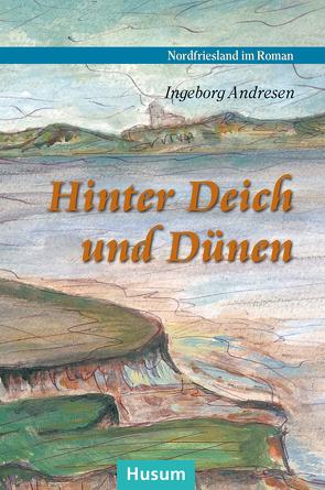 Hinter Deich und Dünen von Andresen,  Ingeborg