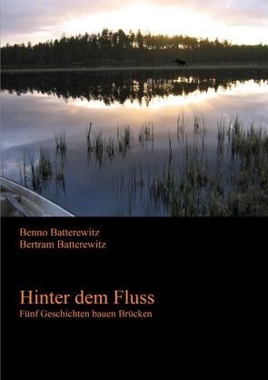 Hinter dem Fluss – Fünf Geschichten bauen Brücken von Batterewitz,  Benno, Batterewitz,  Bertram