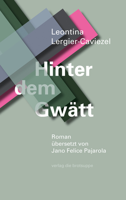 Hinter dem Gwätt von Lergier-Caviezel,  Leontina, Pajarola,  Jano Felice