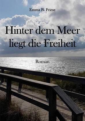 Hinter dem Meer liegt die Freiheit von Friese,  Barbara