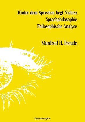 Hinter dem Sprechen liegt Nichtsz von Freude,  Manfred H.