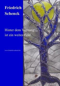 Hinter dem Vorhang ist ein weites Feld von Schenck,  Friedrich