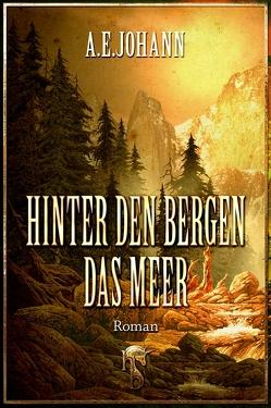 Hinter den Bergen das Meer von Johann,  A. E.