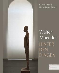 Hinter den Dingen – Skulpturen von Walter Moroder von Höhl,  Claudia, Riese,  Hans-Peter