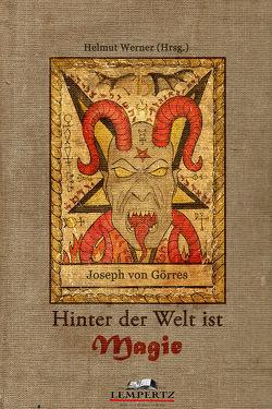 Hinter der Welt ist Magie von Görres,  Joseph von, Werner,  Helmut