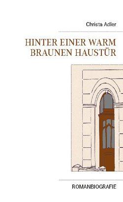 Hinter einer warm braunen Haustür von Adler,  Christa, Adler,  Michael