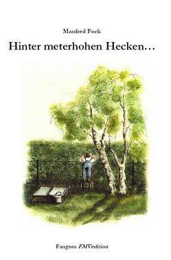 Hinter meterhohen Hecken… von Manfred,  Fock