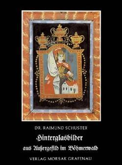 Hinterglasbilder aus Aussergefild im Böhmerwald von Schuster,  Raimund