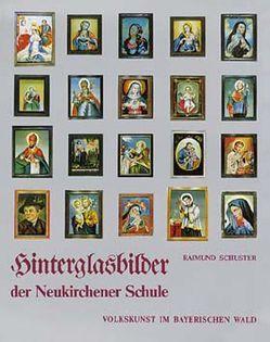 Hinterglasbilder der Neukirchner Schule von Ritz,  Gislind,  M, Schuster,  Raimund