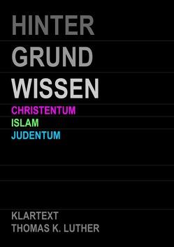 HINTERGRUNDWISSEN Christentum Islam Judentum von Luther,  Thomas K.