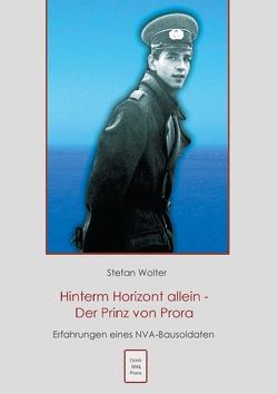 Hinterm Horizont allein – Der Prinz von Prora von Wolter,  Stefan