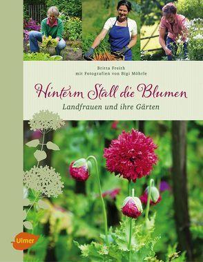 Hinterm Stall die Blumen von Freith,  Britta