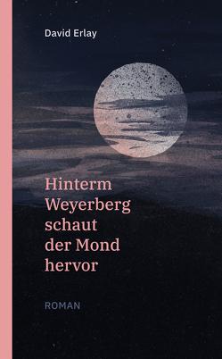 Hinterm Weyerberg schaut der Mond hervor von Erlay,  David