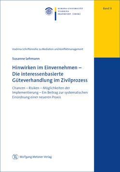 Hinwirken im Einvernehmen – Die interessenbasierte Güteverhandlung im Zivilprozess von Lehmann,  Susanne