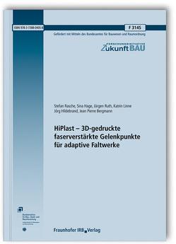 HiPlast – 3D-gedruckte faserverstärkte Gelenkpunkte für adaptive Faltwerke. von Bergmann,  Jean Pierre, Hage,  Sina, Hildebrand,  Jörg, Linne,  Katrin, Rasche,  Stefan, Ruth,  Jürgen