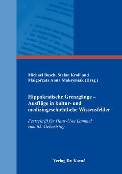 Hippokratische Grenzgänge – Ausflüge in kultur- und medizingeschichtliche Wissensfelder von Busch,  Michael, Kroll,  Stefan, Maksymiak,  Małgorzata Anna