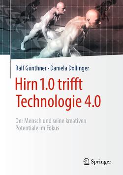 Hirn 1.0 trifft Technologie 4.0 von Dollinger,  Daniela, Günthner,  Ralf