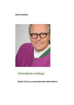 Hirnentkernt und feige von Maschke,  Rainer