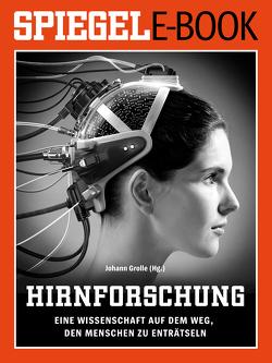 Hirnforschung – Eine Wissenschaft auf dem Weg, den Menschen zu enträtseln von Grolle,  Johann