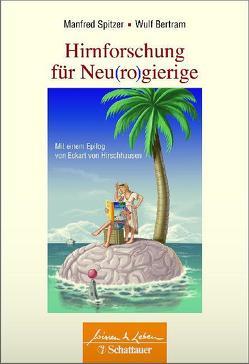 Hirnforschung für Neu(ro)gierige von Bertram,  Wulf, Spitzer,  Manfred