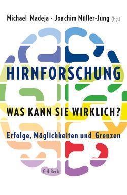 Hirnforschung – was kann sie wirklich? von Klemm,  Barbara, Madeja,  Michael, Müller-Jung,  Joachim