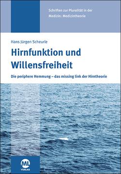 Hirnfunktion und Willensfreiheit von Scheurle,  Dr. med. Hans Jürgen