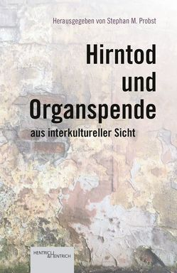 Hirntod und Organspende aus interkultureller Sicht von Probst,  Stephan M.