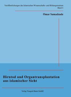 Hirntod und Organtransplantation aus islamischer Sicht von Samadzade,  Omar