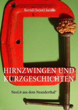 Hirnzwingen und Kurzgeschichten von Jacobs,  Bernd (bejot)