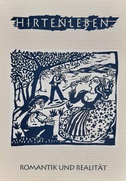 Hirtenleben – Romantik und Realität von Firmkäs,  Michaela, Grützner,  Elke, Kutzer,  Eva M, Pickel,  Albert, Plattmeier,  Wolfgang, Richter,  Karin