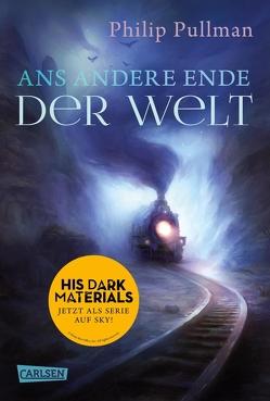 His Dark Materials 4: Ans andere Ende der Welt von Gittinger,  Antoinette, Pullman,  Philip