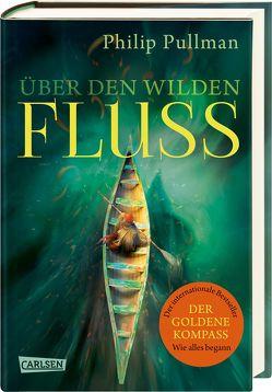 His Dark Materials 0: Über den wilden Fluss von Gittinger,  Antoinette, Pullman,  Philip