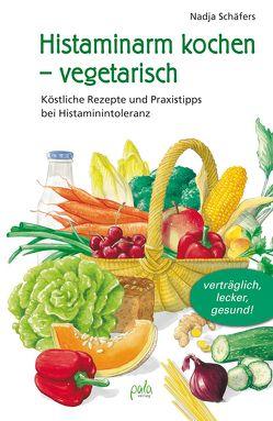Histaminarm kochen – vegetarisch von Bauer,  Karin, Schäfers,  Nadja