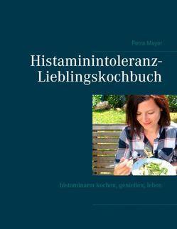 Histaminintoleranz-Lieblingskochbuch von Mayer,  Petra