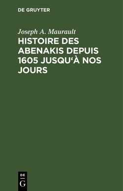 Histoire des Abenakis depuis 1605 jusqu'à nos jours von Maurault,  Joseph A.