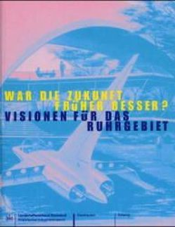 Historama-Trilogie Ruhr 2000 / War die Zukunft früher besser? Visionen für das Ruhrgebiet von Esser,  Ferdinand, Schäfer,  Wolfgang, Willamowski,  Gerd