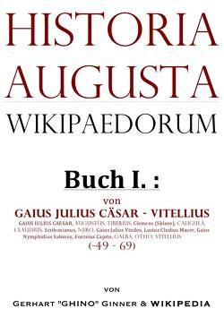 Historia Augusta Wikipaedorum / Historia Augusta Wikipaedorum Buch I. von ginner,  gerhart