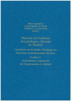 Historia del Instituto Arqueológico Alemán de Madrid. Geschichte der Madrider Abteilung des Deutschen Archäologischen Instituts von Maier Allende,  Jorge, Marzoli,  Dirce, Schattner,  Thomas G.