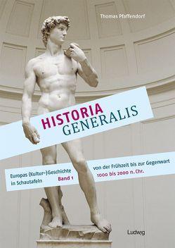 Historia Generalis – Europas (Kultur-)Geschichte von der Frühzeit bis zur Gegenwart in Schautafeln. Band 1 von Pfaffendorf,  Thomas
