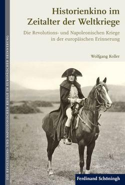 Historienkino im Zeitalter der Weltkriege von Bauerkämper,  Arnd, Francois,  Etienne, Hagemann,  Karen, Koller,  Wolfgang
