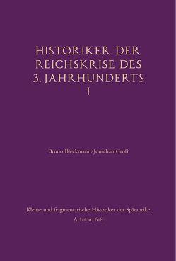 Historiker der Reichskrise des 3. Jahrhunderts I von Bleckmann,  Bruno, Groß,  Jonathan