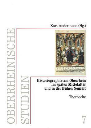 Historiographie am Oberrhein im späten Mittelalter und in der frühen Neuzeit von Andermann,  Kurt