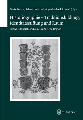 Historiographie – Traditionsbildung, Identitätsstiftung und Raum von Holtz,  Sabine, Lorenz,  Sönke, Schmidt,  Jürgen Michael