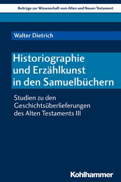 Historiographie und Erzählkunst in den Samuelbüchern von Bendemann,  Reinhard von, Dietrich,  Walter, Gielen,  Marlis, Scoralick,  Ruth
