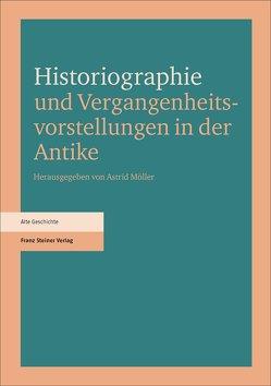 Historiographie und Vergangenheitsvorstellungen in der Antike von Möller,  Astrid