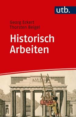 Historisch Arbeiten von Beigel,  Thorsten, Eckert,  Georg